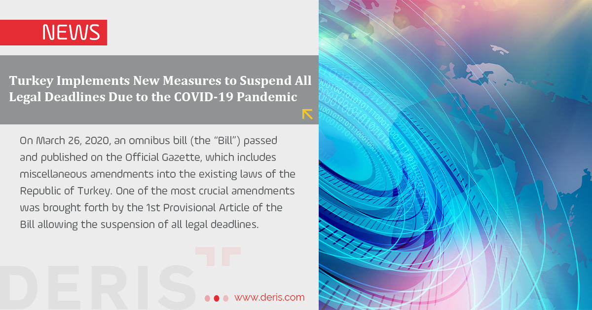 Turkey Implements New Measures to Suspend All Legal Deadlines Due to the COVID-19 Pandemic