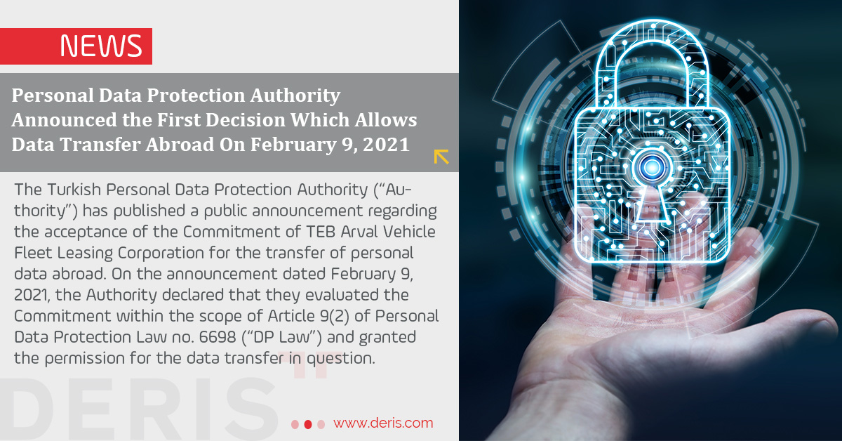 Personal Data Protection Authority Announced the First Decision Which Allows Data Transfer Abroad On February 9, 2021.